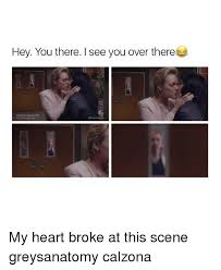 Hey You There Meme - hey you there i see you over there my heart broke at this scene