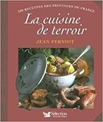 cuisine de terroir la cuisine de terroir 320 recettes des provinces de jean
