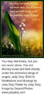 Feeling Lonely Memes - you may feel lonely but you are never alone you are divinely loved