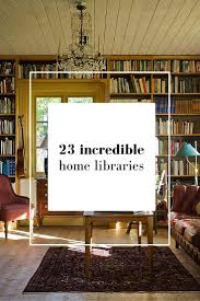 Beautiful Home Libraries by 89 Best Interior Design Images On Pinterest A House The Next
