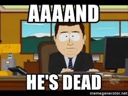 Meme Generator South Park - aaaand he s dead south park aand it s gone meme generator