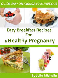 healthy nutrition pregnancy recipes breakfast for pregnant woman