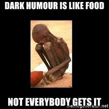 dark humour is like food not everybody gets it starving african