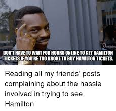 Online Friends Meme - pening dont have to wait for hours online to get hamilton tickets