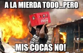 Coca Cola Meme - a la mierda todo pero coca cola meme on memegen