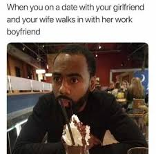 Meme Date - when you go on a date with your girlfriend and your wife walks in