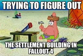 Building Memes - meme maker trying to figure out the settlement building in fallout 4