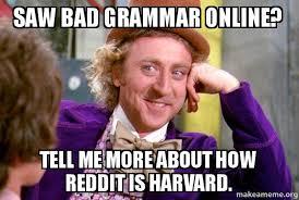 Bad Grammar Meme - saw bad grammar online tell me more about how reddit is harvard