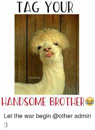 Handsome Meme - tag your gestupoyante1 handsome brother let the war begin admin