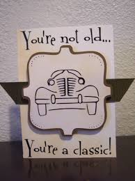 dad card ideas you u0027re not old you u0027re a classic milestone birthday cards