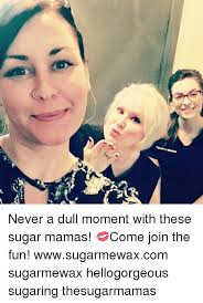 Sugar Momma Meme - iv never a dull moment with these sugar mamas come join the fun