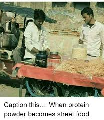 Protein Powder Meme - caption this when protein powder becomes street food food meme on