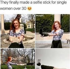 Single Woman Meme - single women over 30 selfie stick meme