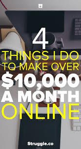 making money online 4 things i do to make over 10 000 a month