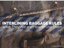 interlining baggage rules what they are and how to use them