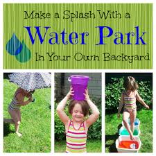 right in your own backyard how to turn your backyard into a water park my kids adventures