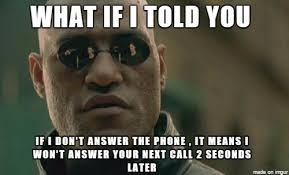 Answer Your Phone Meme - he didn t answer let me call him again meme on imgur