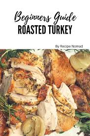 a beginners guide roasted turkey recipe nomad