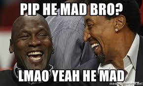 He Mad Meme - pip he mad bro lmao yeah he mad jordan pippen meme generator