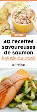 comment cuisiner du saumon saumon classique ou saumon trendy 40 déclinaisons savoureuses