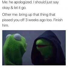 Finish It Meme - dopl3r com memes he apologized evil kermit says remember that