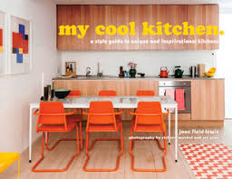 cool kitchens my cool kitchen a style guide to unique and inspirational kitchens