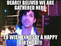 Prince Birthday Meme - dearly belived we are gathered here to wish lyndsay a happy