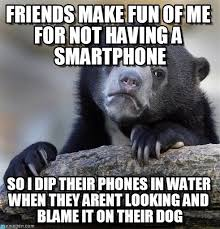 Smartphone Meme - no smartphone confession bear meme on memegen