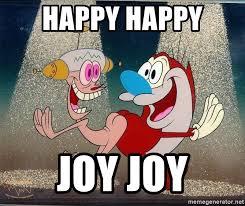 Joy Meme - happy happy joy joy happy happy joy joy meme generator