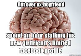 Stalker Ex Girlfriend Meme - scumbag brain memes quickmeme