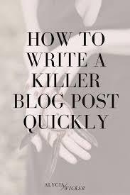 how to write a killer blog post quickly u2014 alycia wicker interior