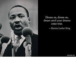 dream on dream on dream until your dreams come true martin luther