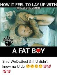 Shid Meme - how it feel to layup with gicanonlybeme1000 a fat boy shid