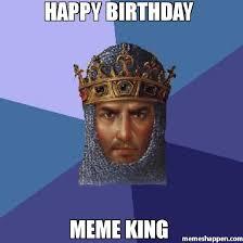 King Meme - happy birthday meme king meme age of empires 48034 memeshappen
