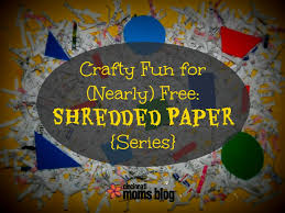 where to shred papers for free crafty for nearly free shredded paper