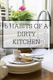 dirty kitchen design five habits of a dirty kitchen u2013 simple homemaking
