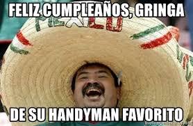 Handyman Meme - feliz cumpleaños gringa de su handyman favorito mexico guy meme