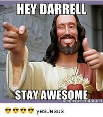 Darrell Meme - hey darrell stay awesome memegeneratorne yesjesus dank