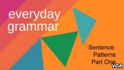 sentence pattern in english grammar voa special english studying sentence patterns to improve your