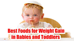 best foods for weight gain in babies and toddlers