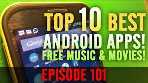 ep 101 10 best android apps free music u0026 movies data
