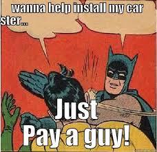 Car Audio Memes - install my car stereo quickmeme