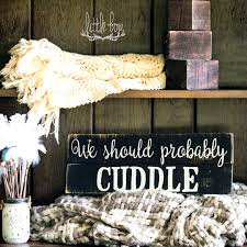 wood sign we should probably cuddle gift romantic gift