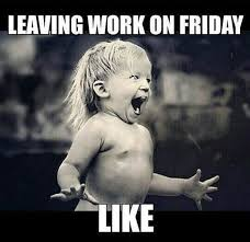 Friday Work Meme - leaving work on friday meme and funny pictures