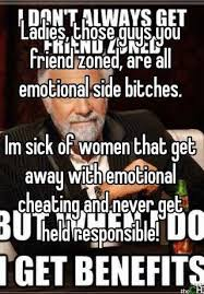 Side Bitches Meme - ladies those guys you friend zoned are all emotional side