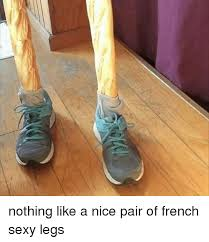 Sexy Legs Meme - nothing like a nice pair of french sexy legs meme on me me