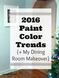 dining room paint colors 2016 2016 paint color trends my dining room makeover room walls and