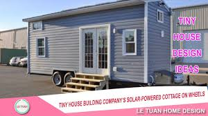 Tiny House Company by Tiny House Building Company U0027s Solar Powered Cottage On Wheels
