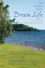 life dream i u0027m living your dream life the story of a northwoods resort owner
