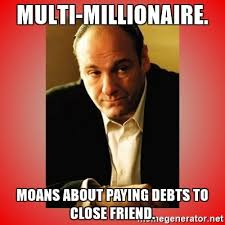 Multiple Image Meme Generator - multi millionaire moans about paying debts to close friend